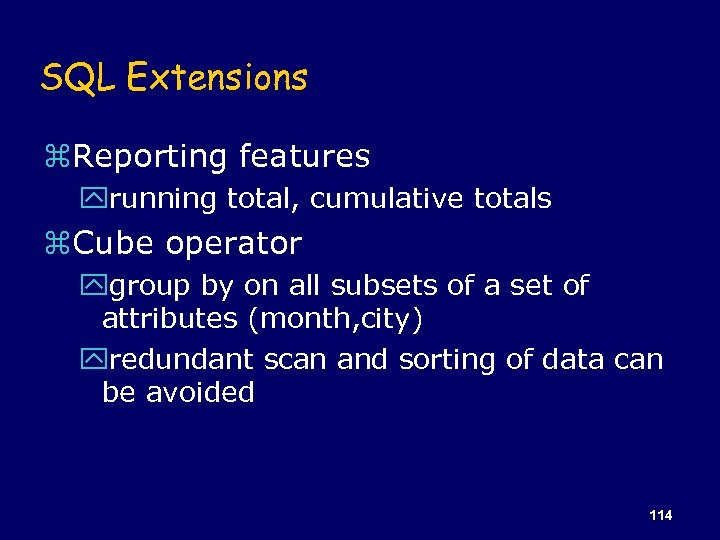 SQL Extensions z. Reporting features yrunning total, cumulative totals z. Cube operator ygroup by