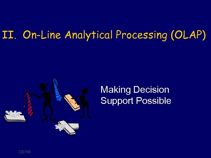 II. On-Line Analytical Processing (OLAP) Making Decision Support Possible CSI'99