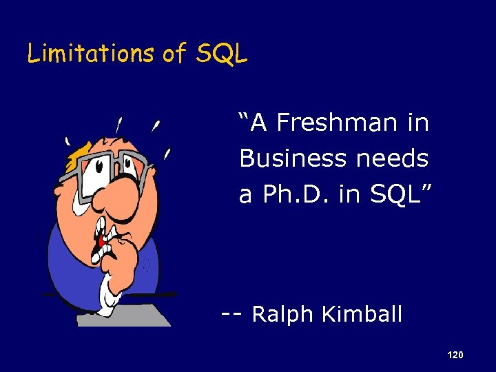 "Limitations of SQL ""A Freshman in Business needs a Ph. D. in SQL"" --"
