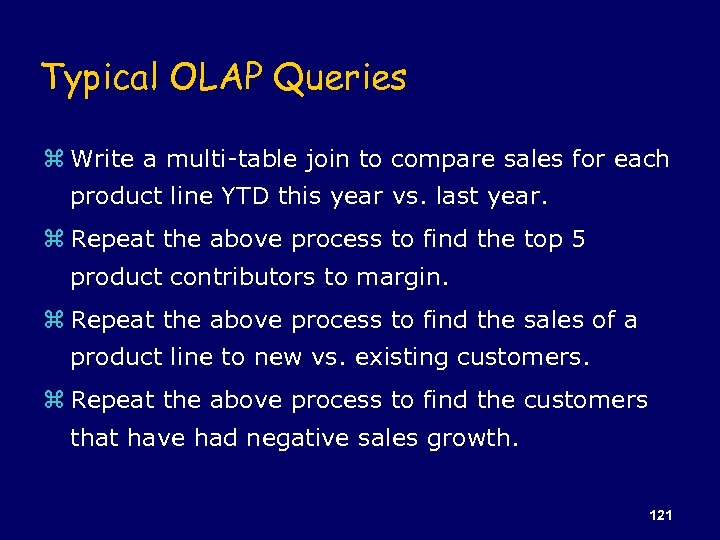 Typical OLAP Queries z Write a multi-table join to compare sales for each product