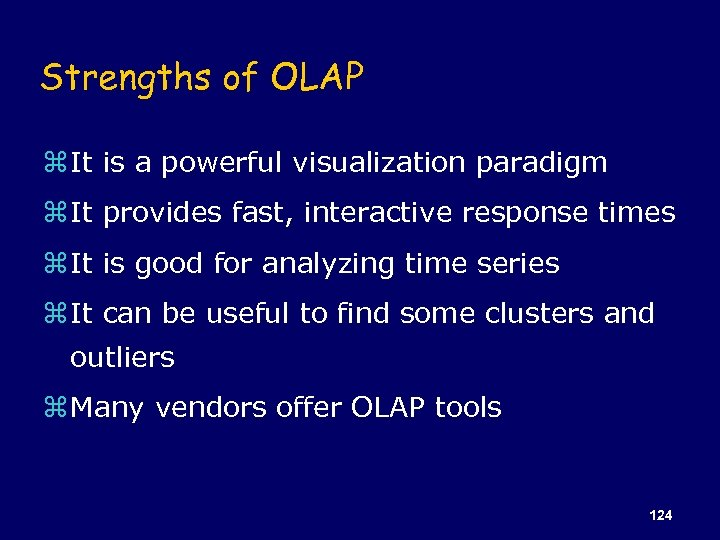 Strengths of OLAP z It is a powerful visualization paradigm z It provides fast,