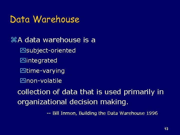 Data Warehouse z A data warehouse is a ysubject-oriented yintegrated ytime-varying ynon-volatile collection of