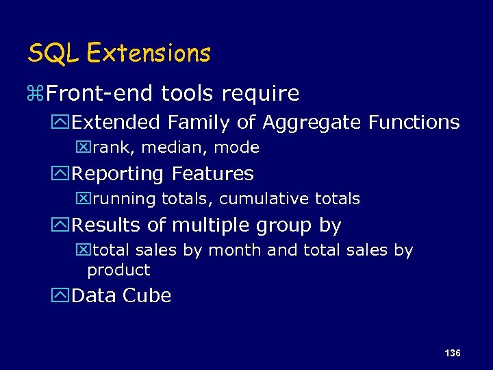 SQL Extensions z. Front-end tools require y. Extended Family of Aggregate Functions xrank, median,