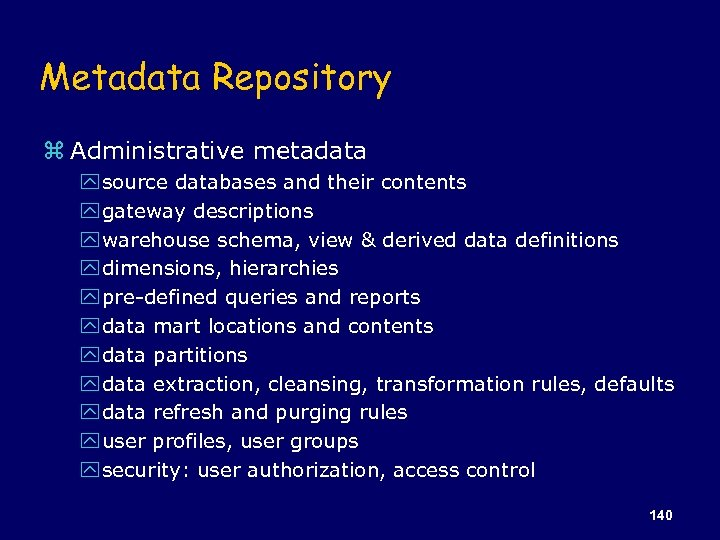 Metadata Repository z Administrative metadata y source databases and their contents y gateway descriptions