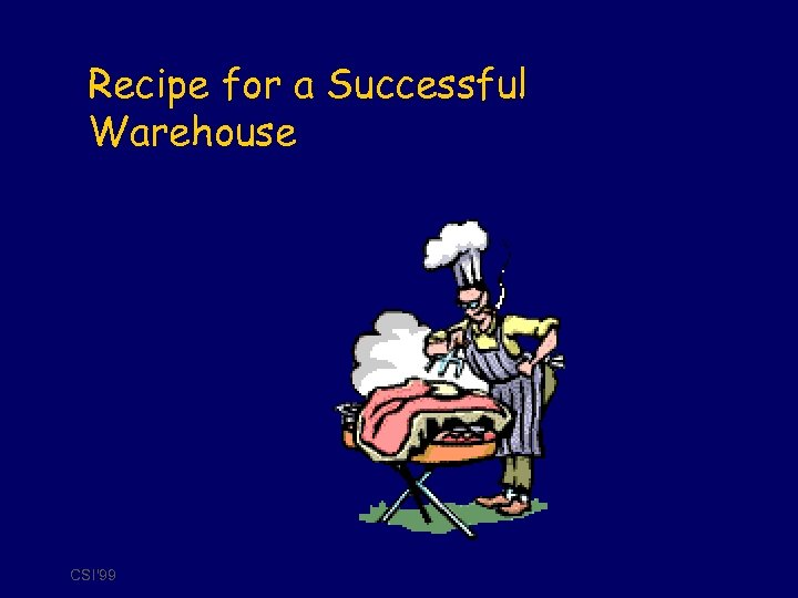Recipe for a Successful Warehouse CSI'99