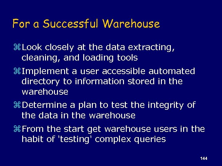 For a Successful Warehouse z Look closely at the data extracting, cleaning, and loading