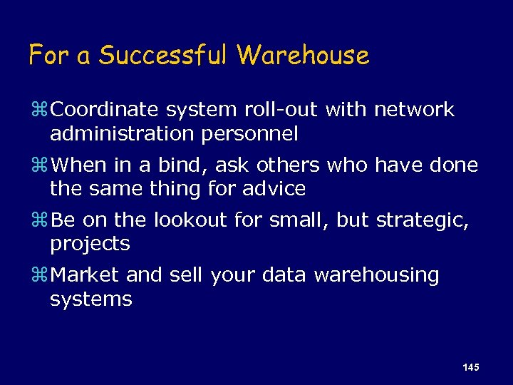 For a Successful Warehouse z Coordinate system roll-out with network administration personnel z When