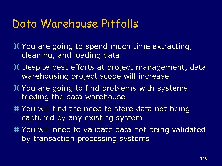 Data Warehouse Pitfalls z You are going to spend much time extracting, cleaning, and
