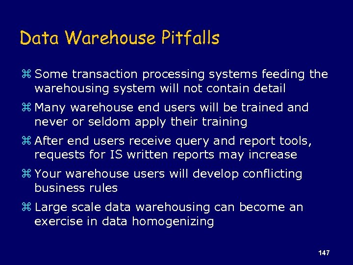 Data Warehouse Pitfalls z Some transaction processing systems feeding the warehousing system will not
