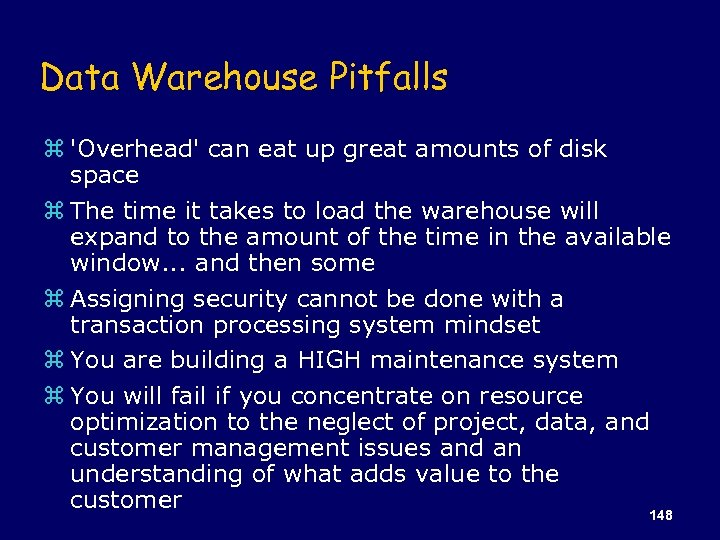 Data Warehouse Pitfalls z 'Overhead' can eat up great amounts of disk space z
