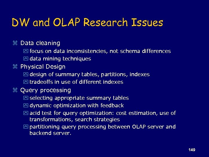 DW and OLAP Research Issues z Data cleaning y focus on data inconsistencies, not