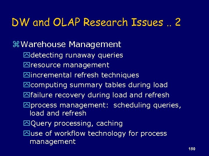 DW and OLAP Research Issues. . 2 z Warehouse Management ydetecting runaway queries yresource