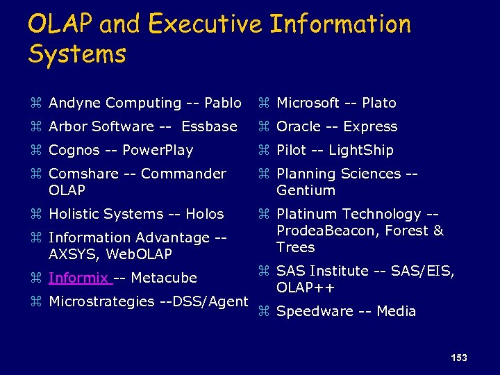 OLAP and Executive Information Systems z Andyne Computing -- Pablo z Microsoft -- Plato