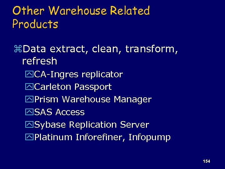 Other Warehouse Related Products z. Data extract, clean, transform, refresh y. CA-Ingres replicator y.