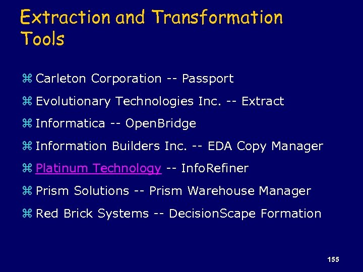 Extraction and Transformation Tools z Carleton Corporation -- Passport z Evolutionary Technologies Inc. --