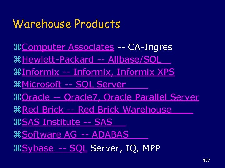 Warehouse Products z Computer Associates -- CA-Ingres z Hewlett-Packard -- Allbase/SQL z Informix --