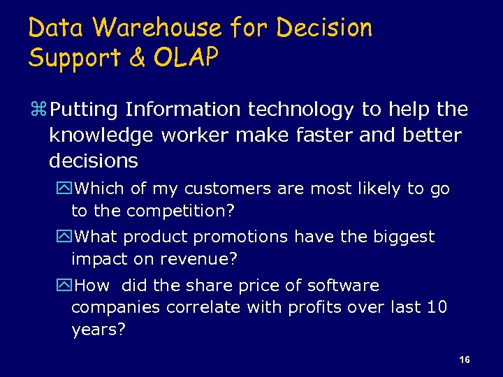 Data Warehouse for Decision Support & OLAP z Putting Information technology to help the