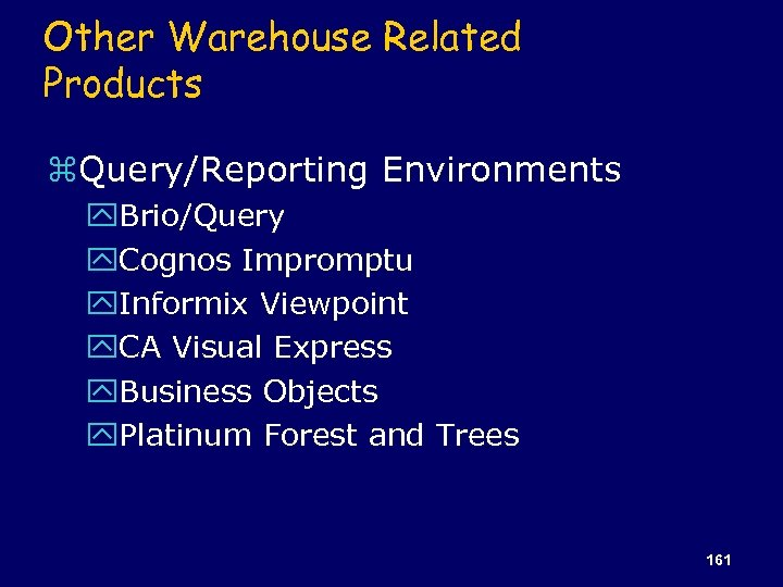 Other Warehouse Related Products z. Query/Reporting Environments y. Brio/Query y. Cognos Impromptu y. Informix