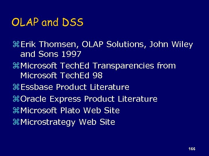 OLAP and DSS z Erik Thomsen, OLAP Solutions, John Wiley and Sons 1997 z