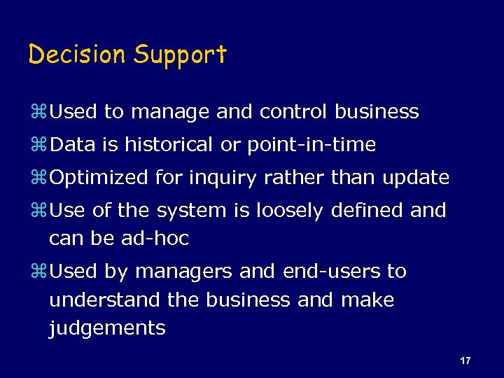 Decision Support z Used to manage and control business z Data is historical or
