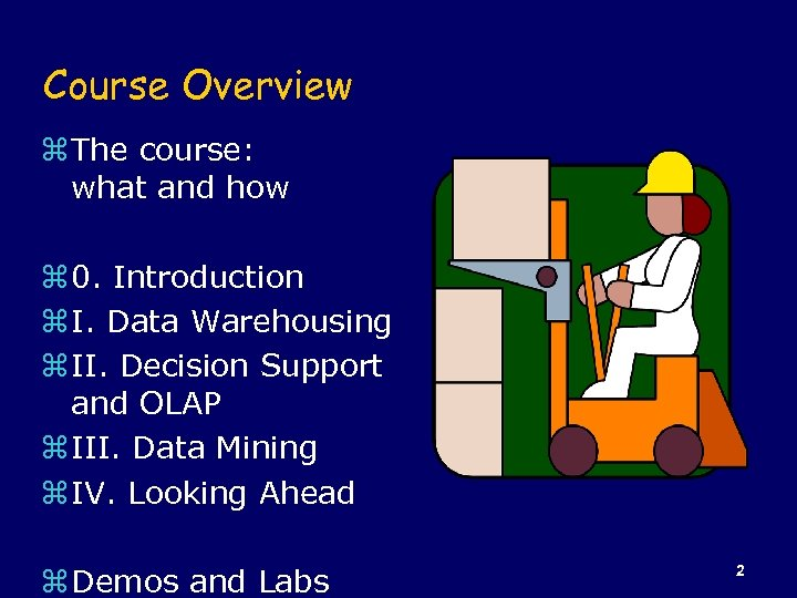 Course Overview z The course: what and how z 0. Introduction z I. Data