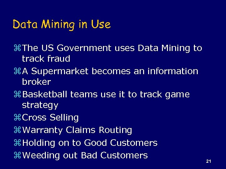 Data Mining in Use z The US Government uses Data Mining to track fraud
