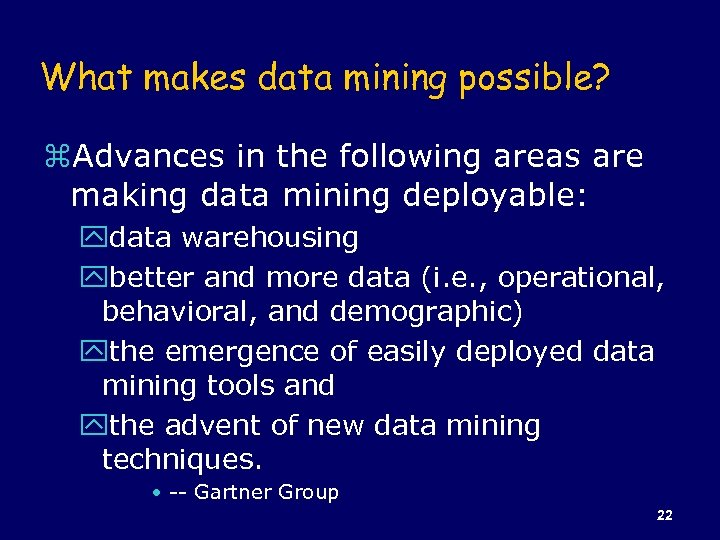 What makes data mining possible? z. Advances in the following areas are making data