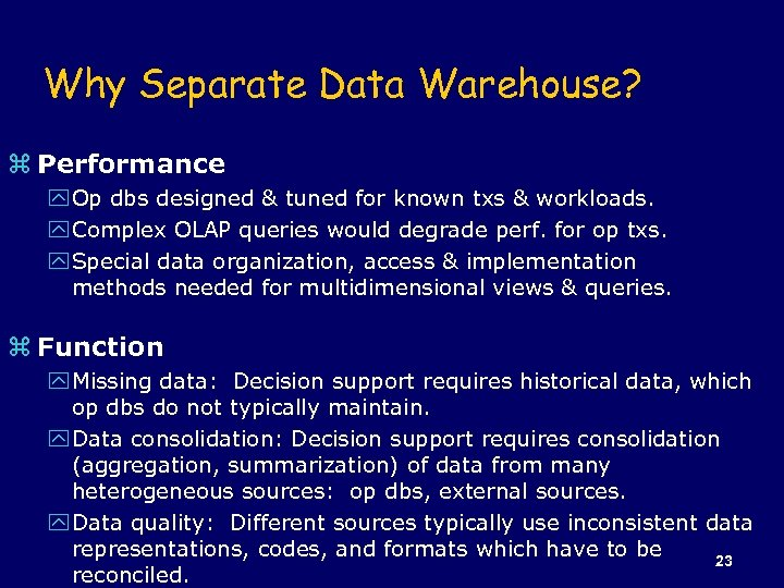 Why Separate Data Warehouse? z Performance y Op dbs designed & tuned for known