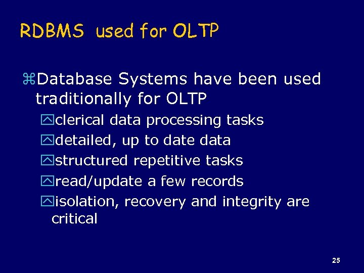 RDBMS used for OLTP z. Database Systems have been used traditionally for OLTP yclerical