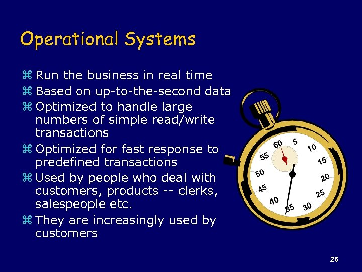 Operational Systems z Run the business in real time z Based on up-to-the-second data