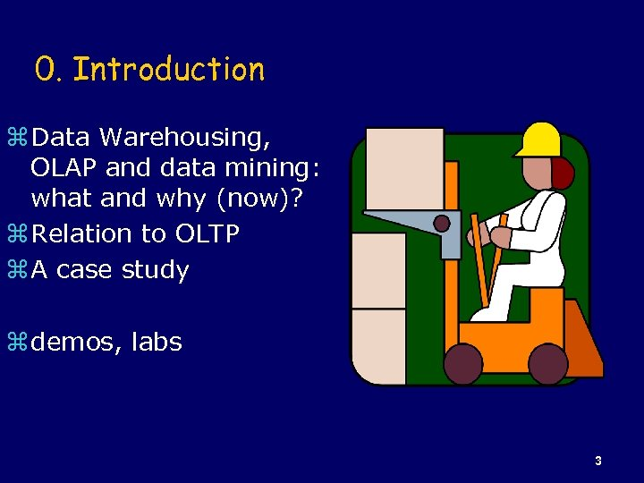 0. Introduction z Data Warehousing, OLAP and data mining: what and why (now)? z
