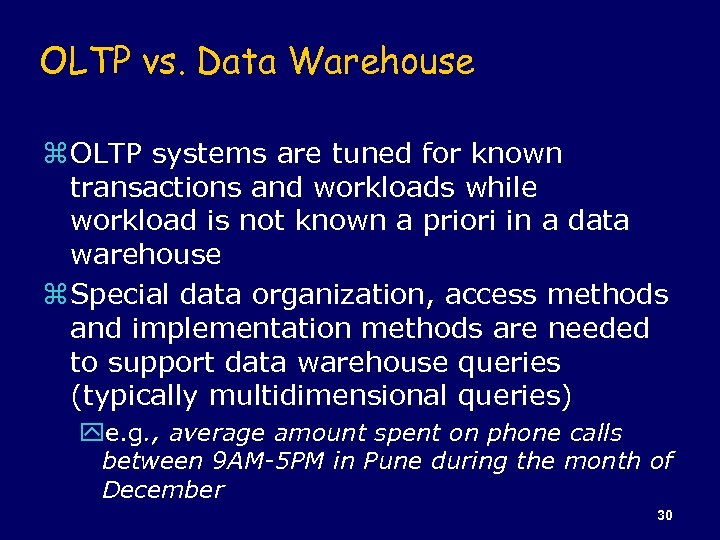 OLTP vs. Data Warehouse z OLTP systems are tuned for known transactions and workloads