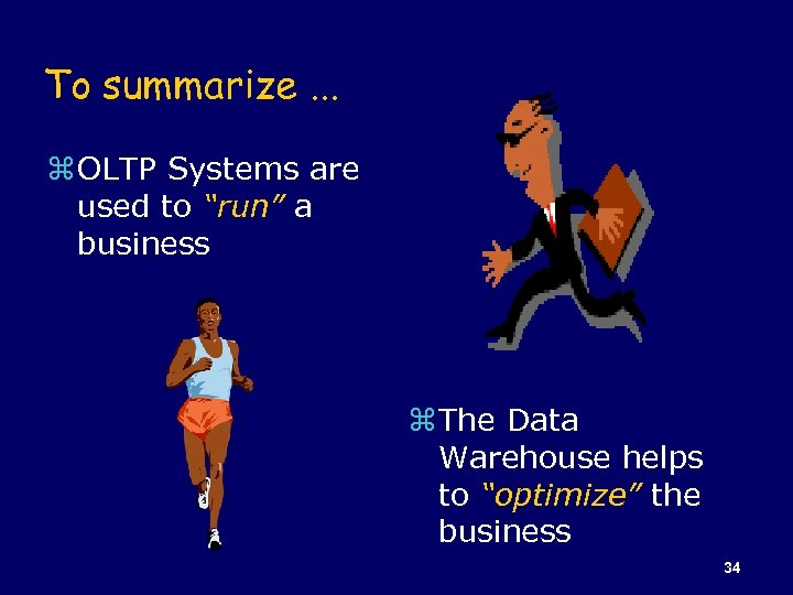 "To summarize. . . z OLTP Systems are used to ""run"" a business z"