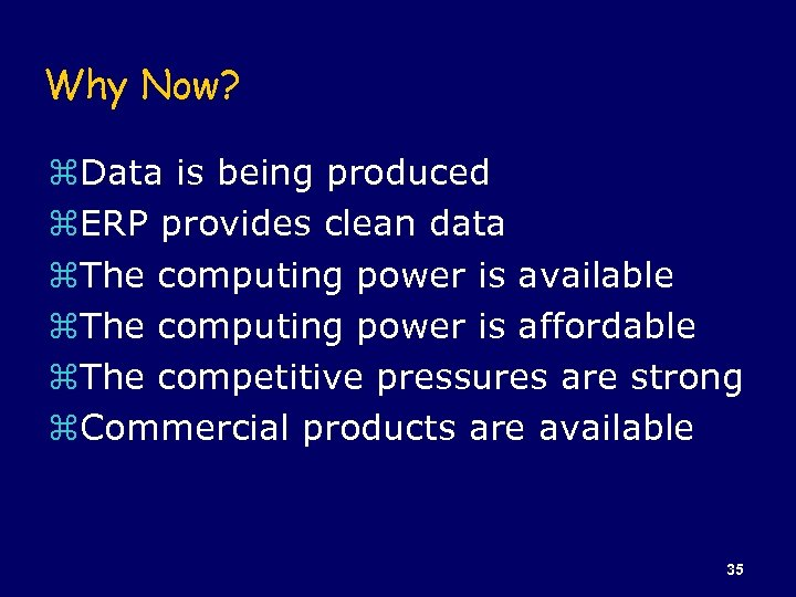 Why Now? z. Data is being produced z. ERP provides clean data z. The