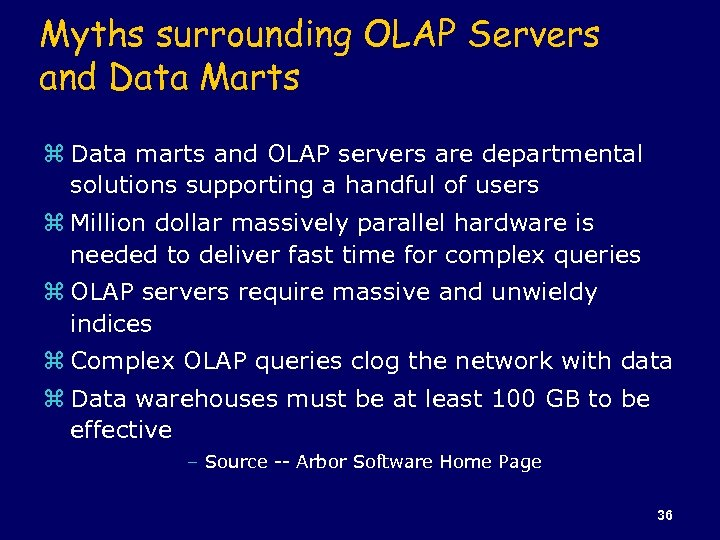 Myths surrounding OLAP Servers and Data Marts z Data marts and OLAP servers are