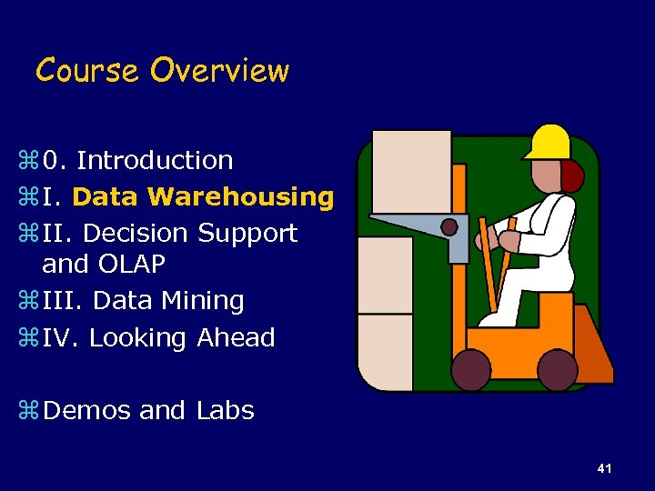 Course Overview z 0. Introduction z I. Data Warehousing z II. Decision Support and
