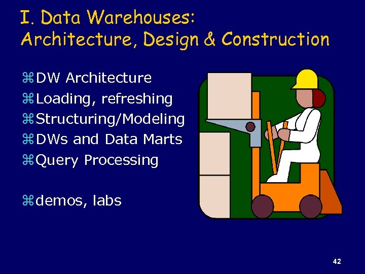 I. Data Warehouses: Architecture, Design & Construction z DW Architecture z Loading, refreshing z