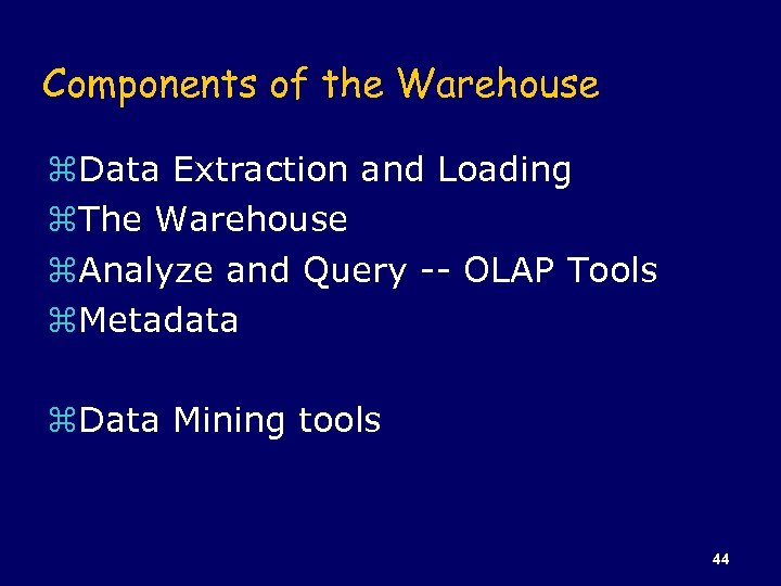 Components of the Warehouse z. Data Extraction and Loading z. The Warehouse z. Analyze