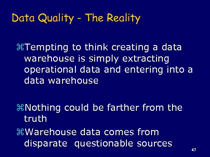 Data Quality - The Reality z. Tempting to think creating a data warehouse is