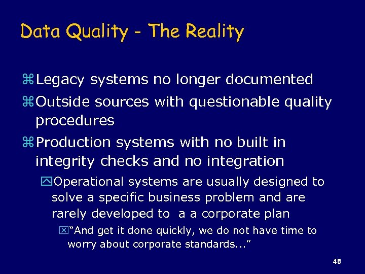 Data Quality - The Reality z Legacy systems no longer documented z Outside sources