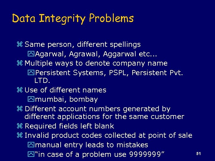Data Integrity Problems z Same person, different spellings y. Agarwal, Agrawal, Aggarwal etc. .