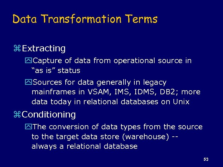 "Data Transformation Terms z Extracting y. Capture of data from operational source in ""as"