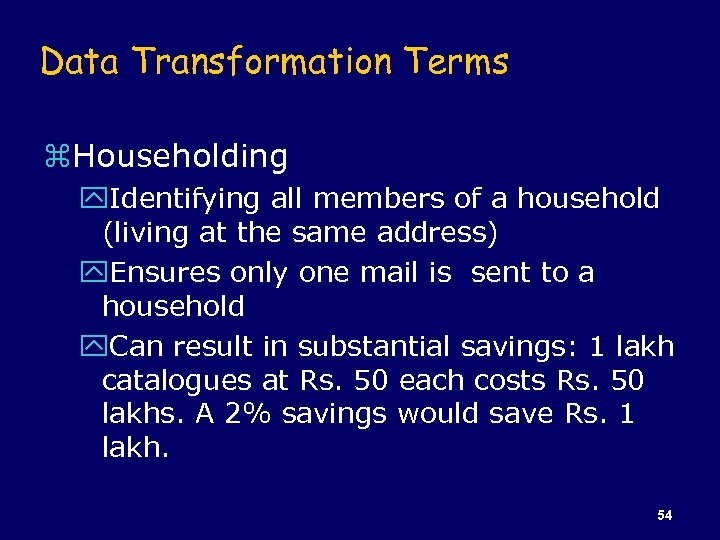 Data Transformation Terms z. Householding y. Identifying all members of a household (living at
