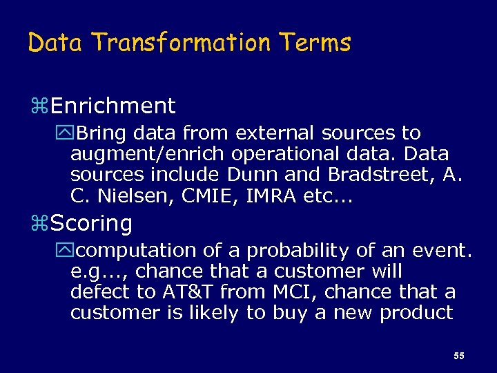 Data Transformation Terms z. Enrichment y. Bring data from external sources to augment/enrich operational