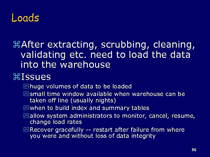 Loads z. After extracting, scrubbing, cleaning, validating etc. need to load the data into
