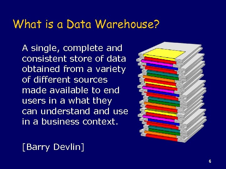 What is a Data Warehouse? A single, complete and consistent store of data obtained