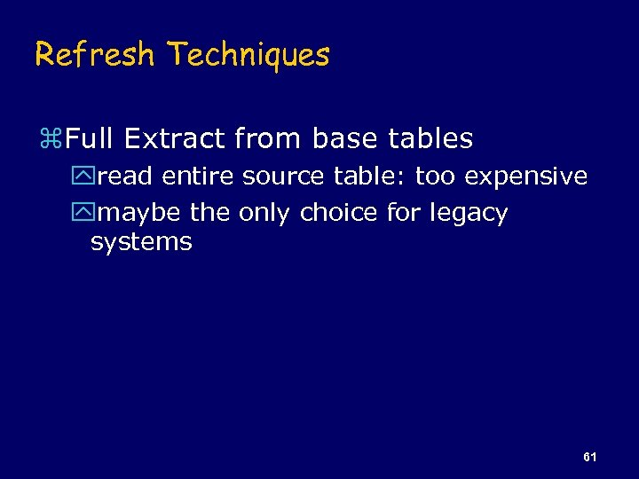 Refresh Techniques z. Full Extract from base tables yread entire source table: too expensive