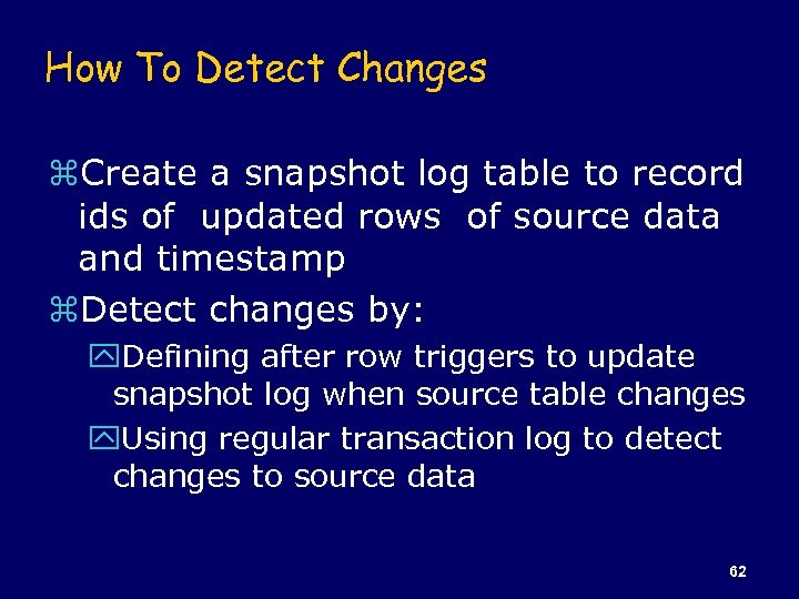 How To Detect Changes z. Create a snapshot log table to record ids of