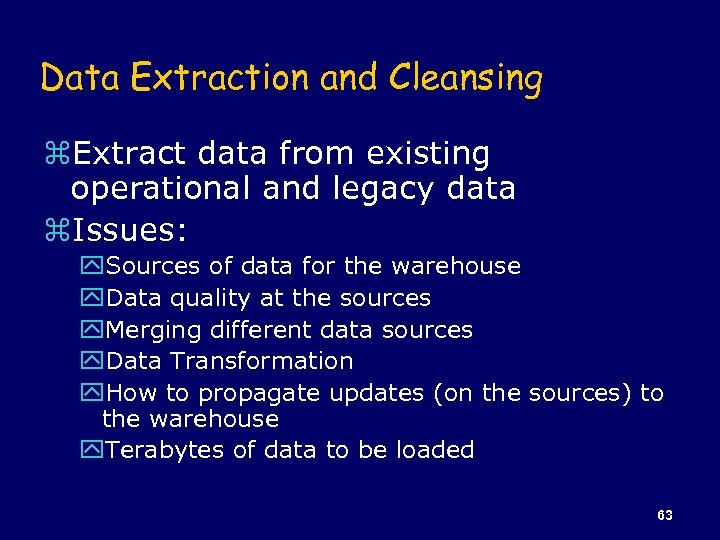 Data Extraction and Cleansing z. Extract data from existing operational and legacy data z.
