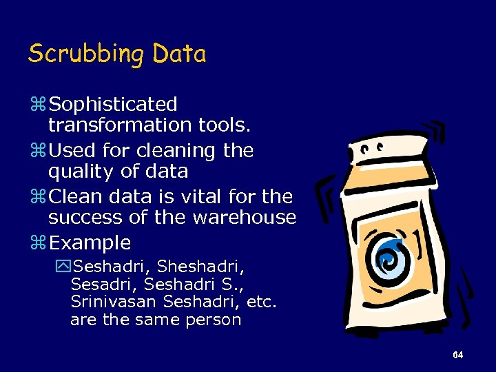 Scrubbing Data z Sophisticated transformation tools. z Used for cleaning the quality of data